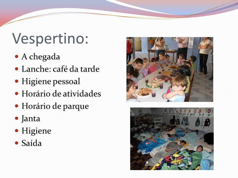 Vespertino: A chegada Lanche: café da tarde Higiene pessoal