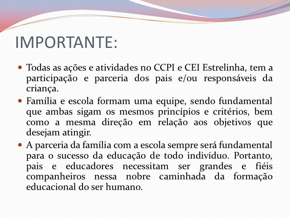 IMPORTANTE: Todas as ações e atividades no CCPI e CEI Estrelinha, tem a participação e parceria dos pais e/ou responsáveis da criança.