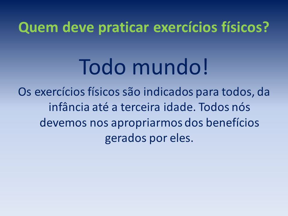 Quem deve praticar exercícios físicos