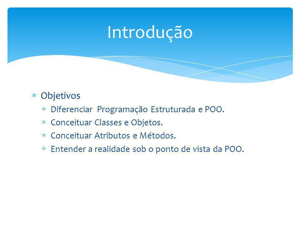 Introdução Objetivos Diferenciar Programação Estruturada e POO.