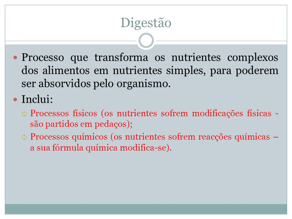 Digestão Processo que transforma os nutrientes complexos dos alimentos em nutrientes simples, para poderem ser absorvidos pelo organismo.