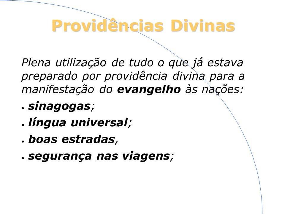 Providências Divinas Plena utilização de tudo o que já estava preparado por providência divina para a manifestação do evangelho às nações: