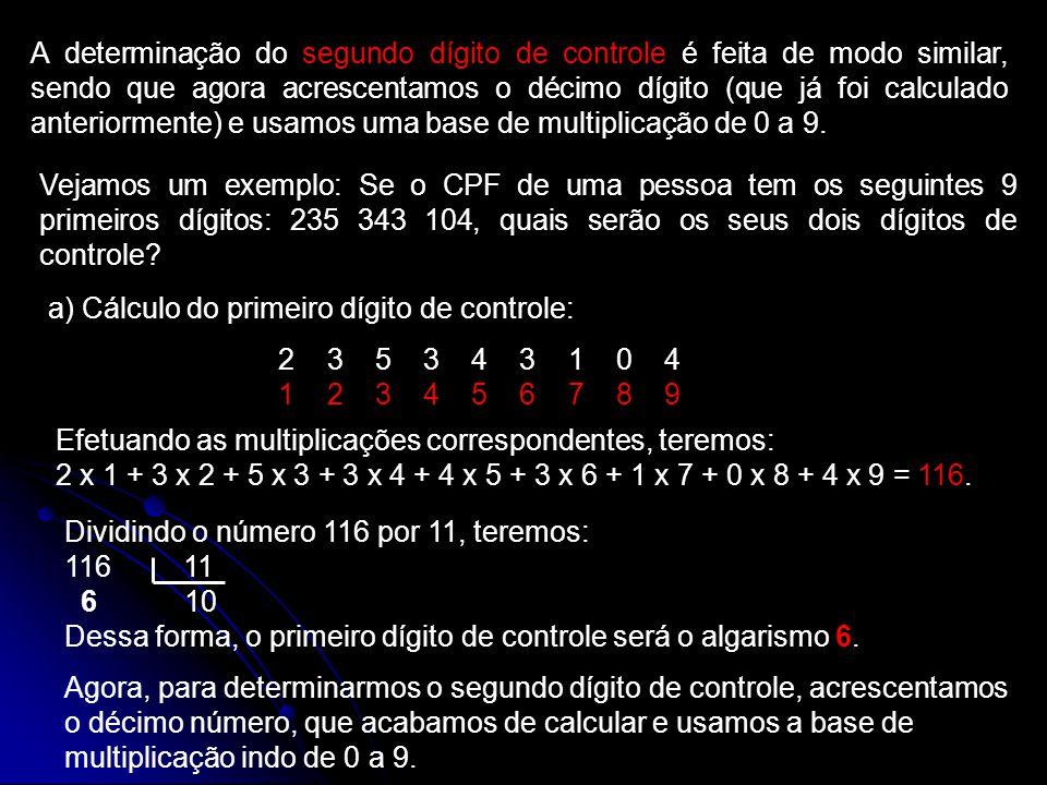 A determinação do segundo dígito de controle é feita de modo similar, sendo que agora acrescentamos o décimo dígito (que já foi calculado anteriormente) e usamos uma base de multiplicação de 0 a 9.