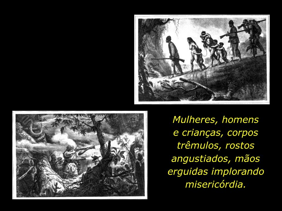 Mulheres, homens e crianças, corpos trêmulos, rostos angustiados, mãos erguidas implorando misericórdia.