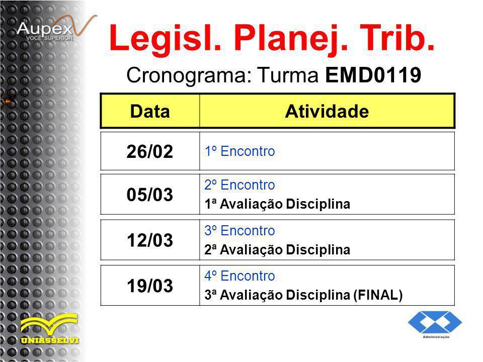 Legisl. Planej. Trib. Cronograma: Turma EMD0119 Data Atividade 26/02