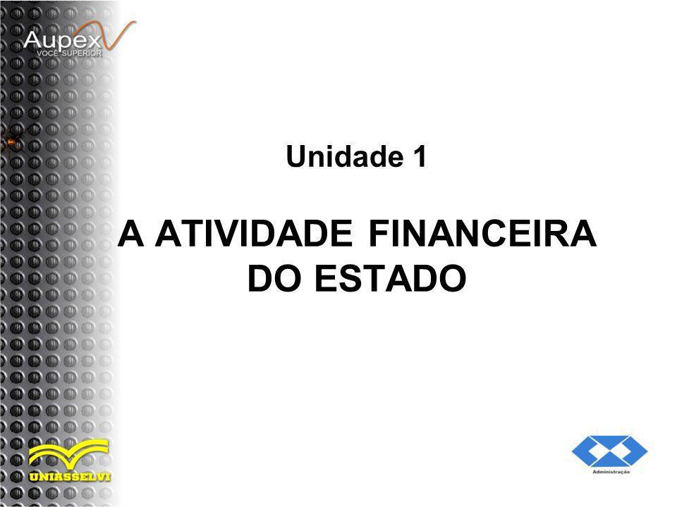 Unidade 1 A ATIVIDADE FINANCEIRA DO ESTADO