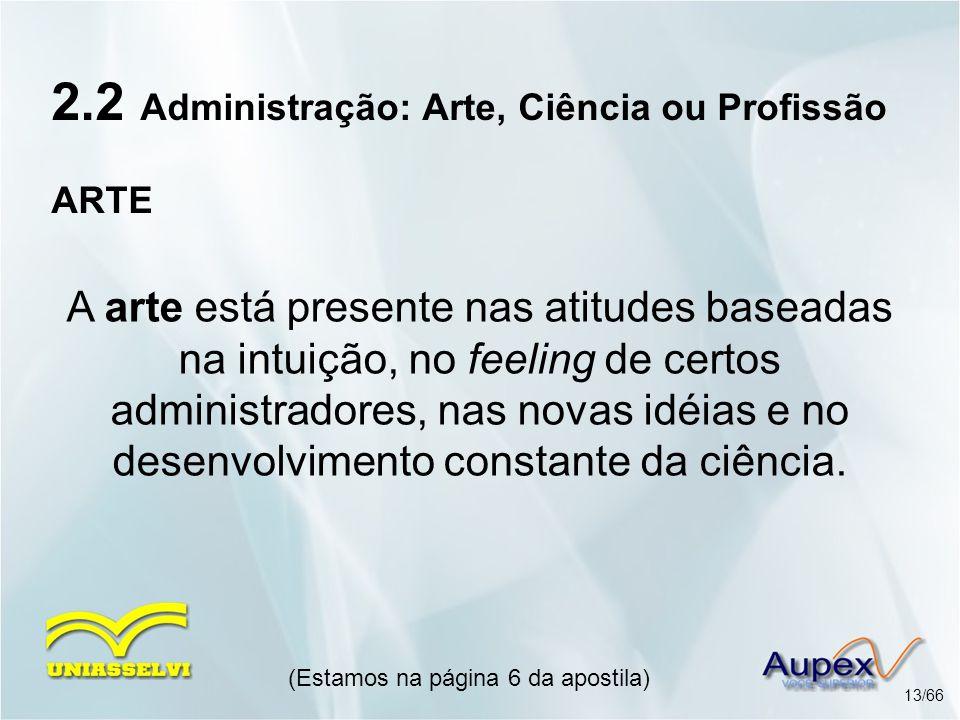 2.2 Administração: Arte, Ciência ou Profissão ARTE