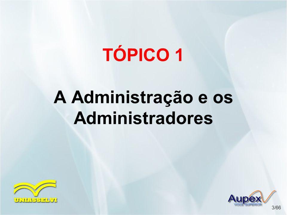 TÓPICO 1 A Administração e os Administradores