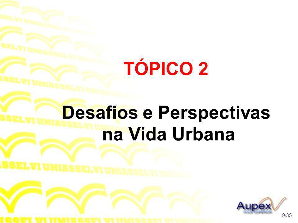 TÓPICO 2 Desafios e Perspectivas na Vida Urbana