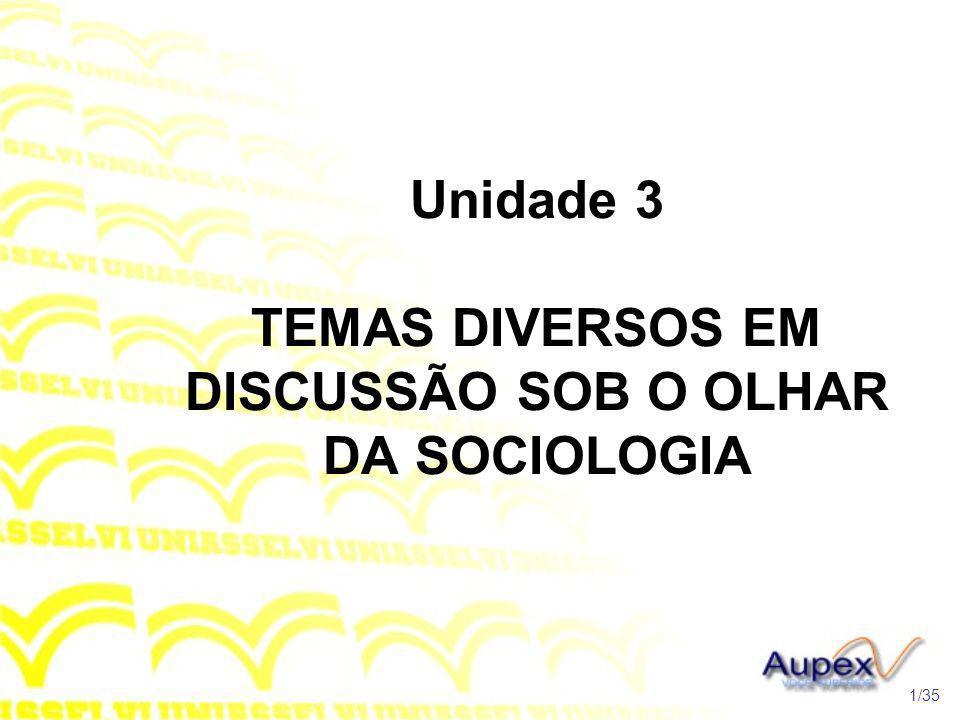 Unidade 3 TEMAS DIVERSOS EM DISCUSSÃO SOB O OLHAR DA SOCIOLOGIA
