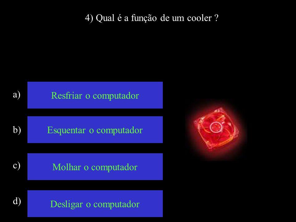 4) Qual é a função de um cooler