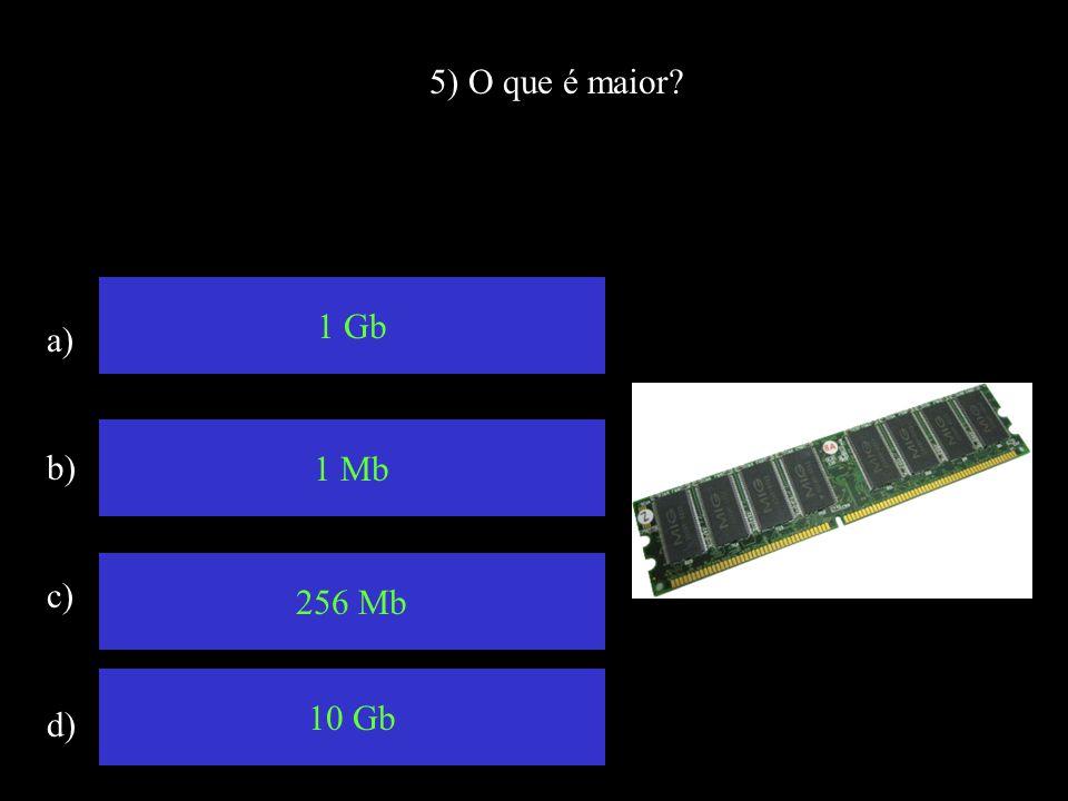 5) O que é maior 1 Gb a) b) c) d) 1 Mb 256 Mb 10 Gb