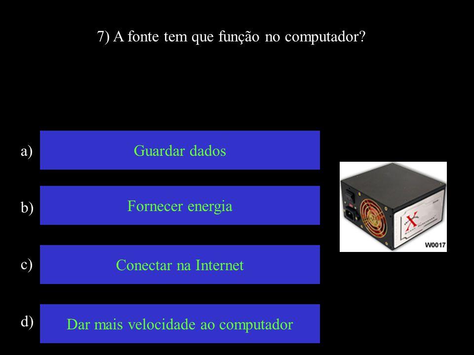 7) A fonte tem que função no computador