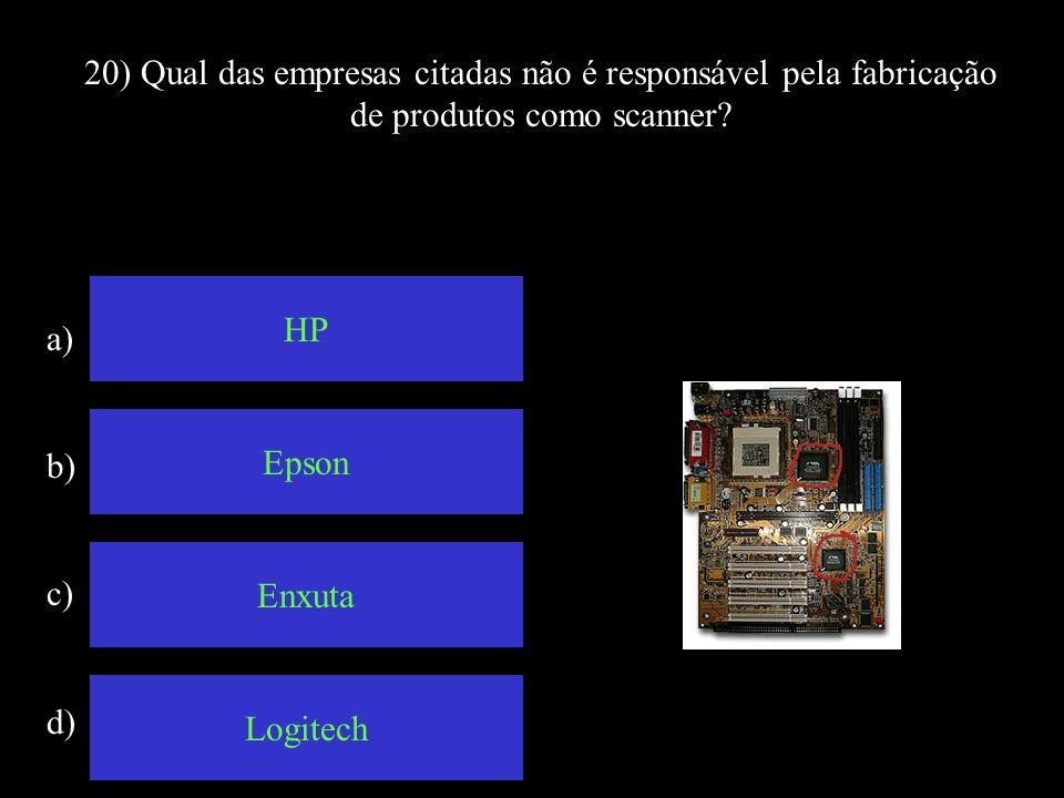 20) Qual das empresas citadas não é responsável pela fabricação de produtos como scanner