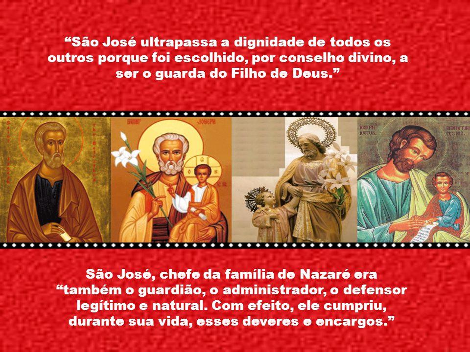 São José ultrapassa a dignidade de todos os outros porque foi escolhido, por conselho divino, a ser o guarda do Filho de Deus.