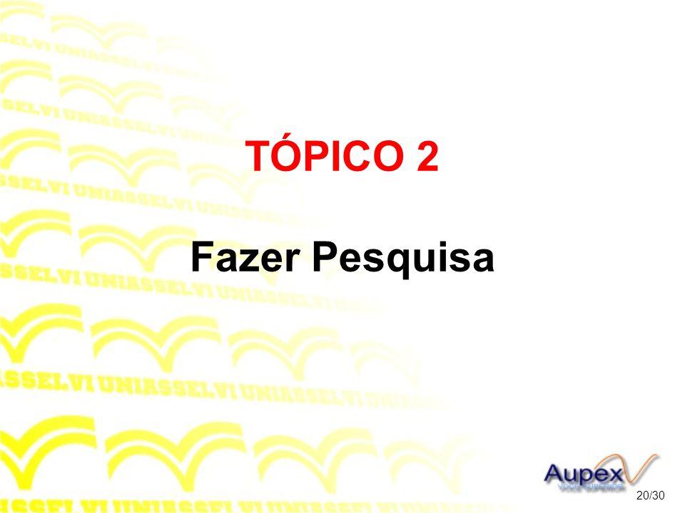 TÓPICO 2 Fazer Pesquisa 20/30