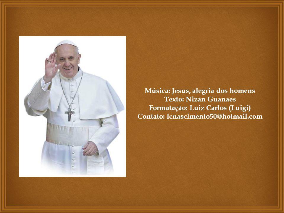 Música: Jesus, alegria dos homens Texto: Nizan Guanaes