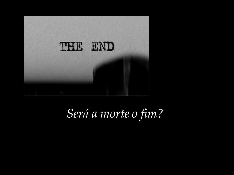 Será a morte o fim