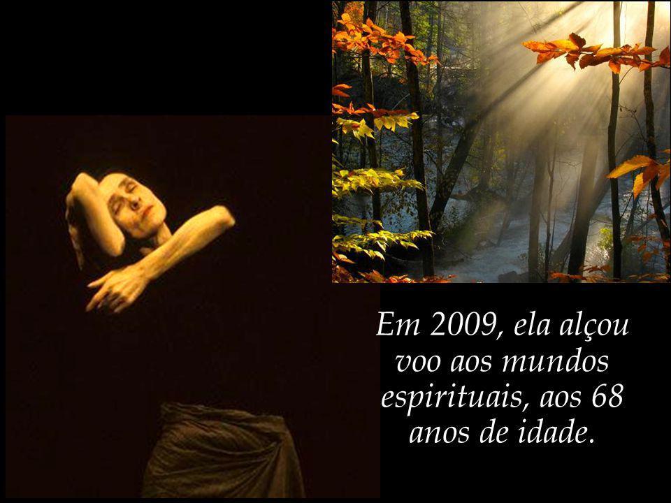 Em 2009, ela alçou voo aos mundos espirituais, aos 68 anos de idade.
