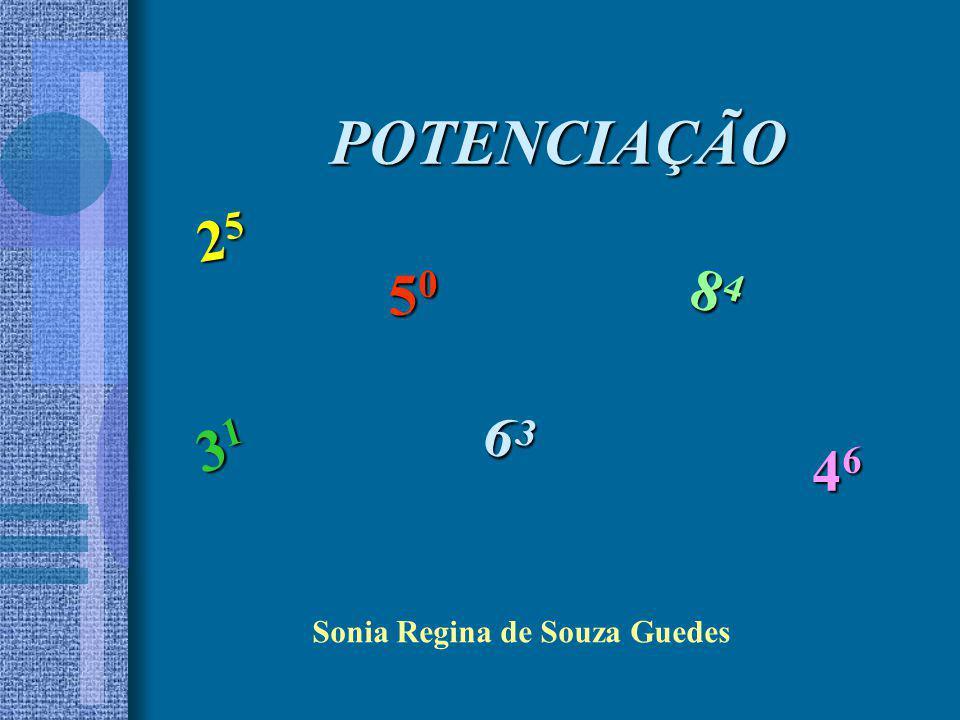 POTENCIAÇÃO 25 50 84 31 63 46 Sonia Regina de Souza Guedes