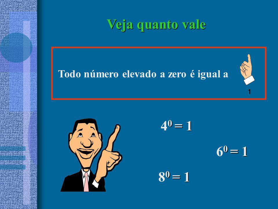 Veja quanto vale Todo número elevado a zero é igual a 40 = 1 60 = 1 80 = 1