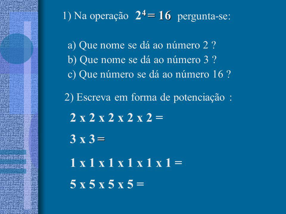 24 = 16 pergunta-se: 2 x 2 x 2 x 2 x 2 = 3 x 3 =