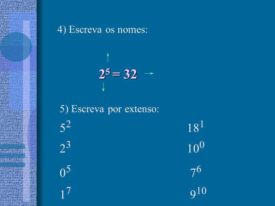 4) Escreva os nomes: 25 = 32. 5) Escreva por extenso: 52 181.