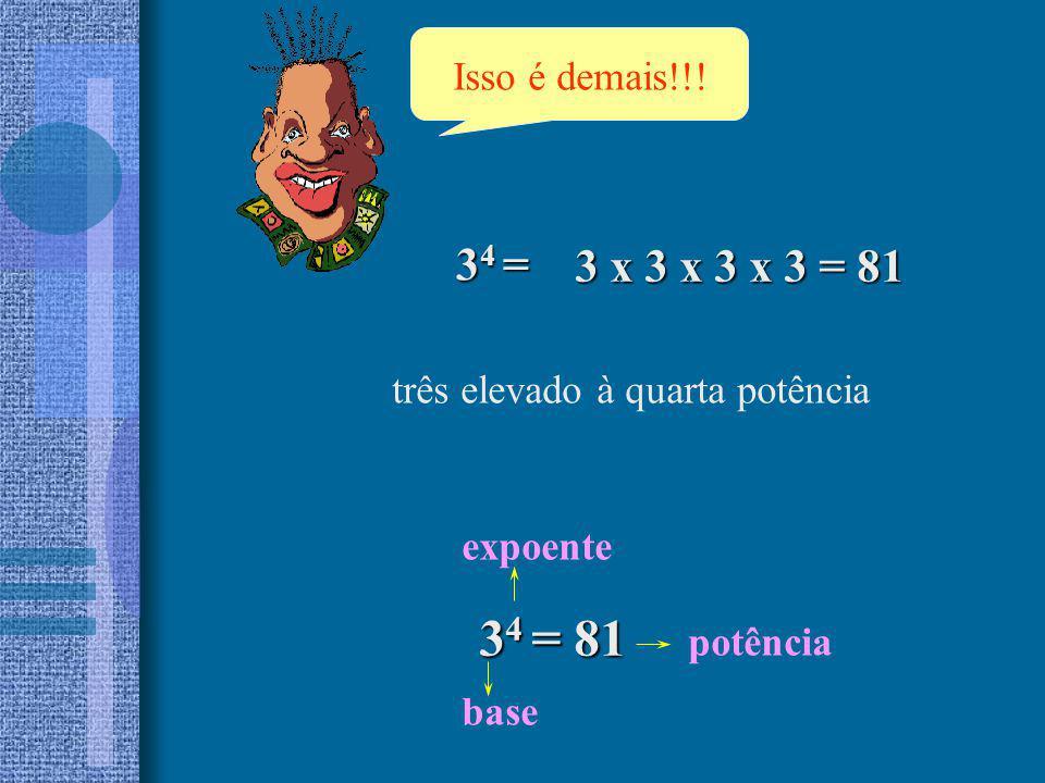 Isso é demais!!! 34 = 3 x 3 x 3 x 3 = 81. três elevado à quarta potência. expoente. 34 = 81. potência.