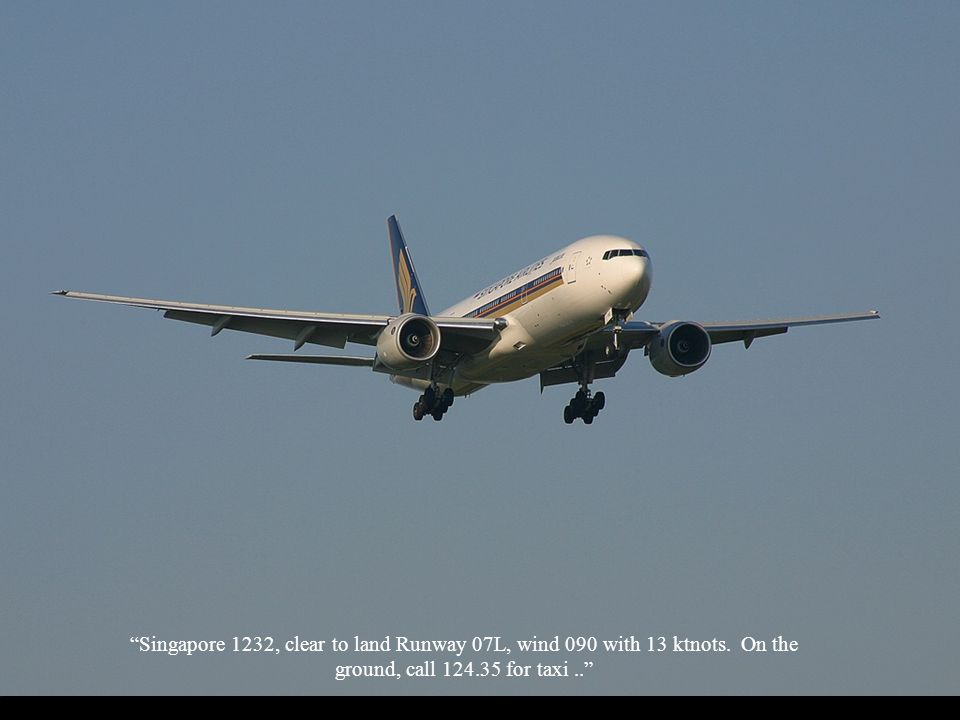Singapore 1232, clear to land Runway 07L, wind 090 with 13 ktnots