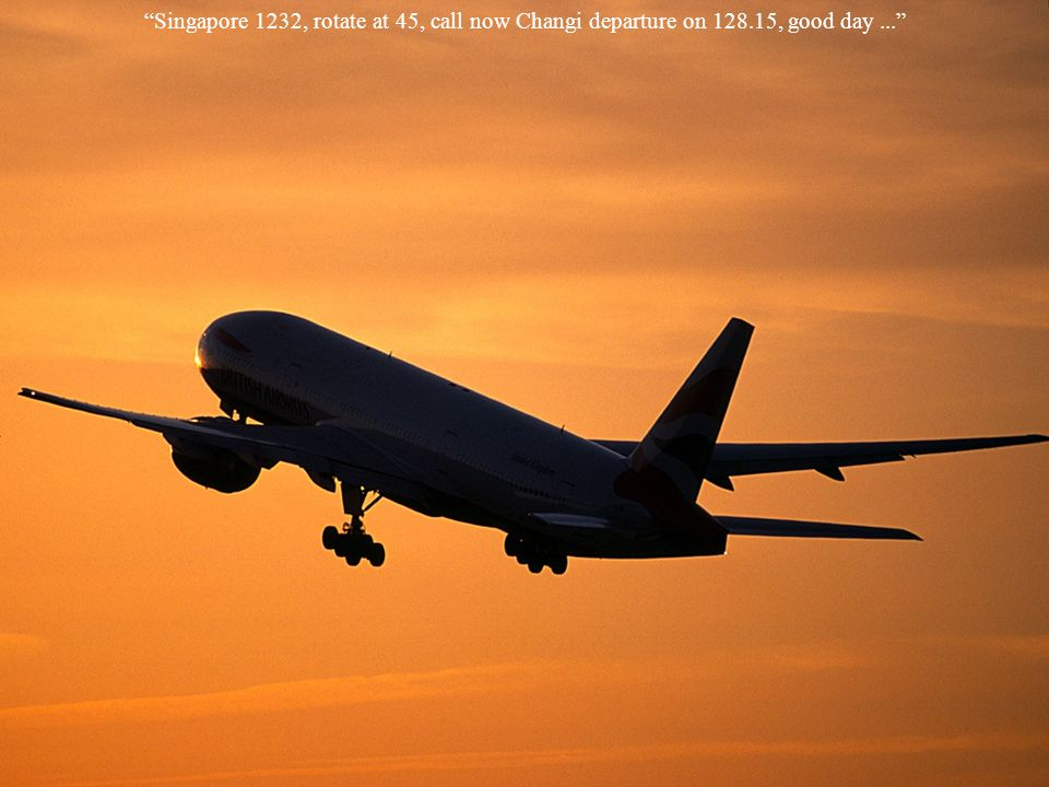 Singapore 1232, rotate at 45, call now Changi departure on 128