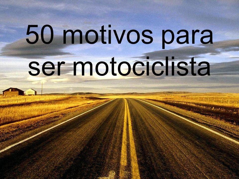 50 motivos para ser motociclista