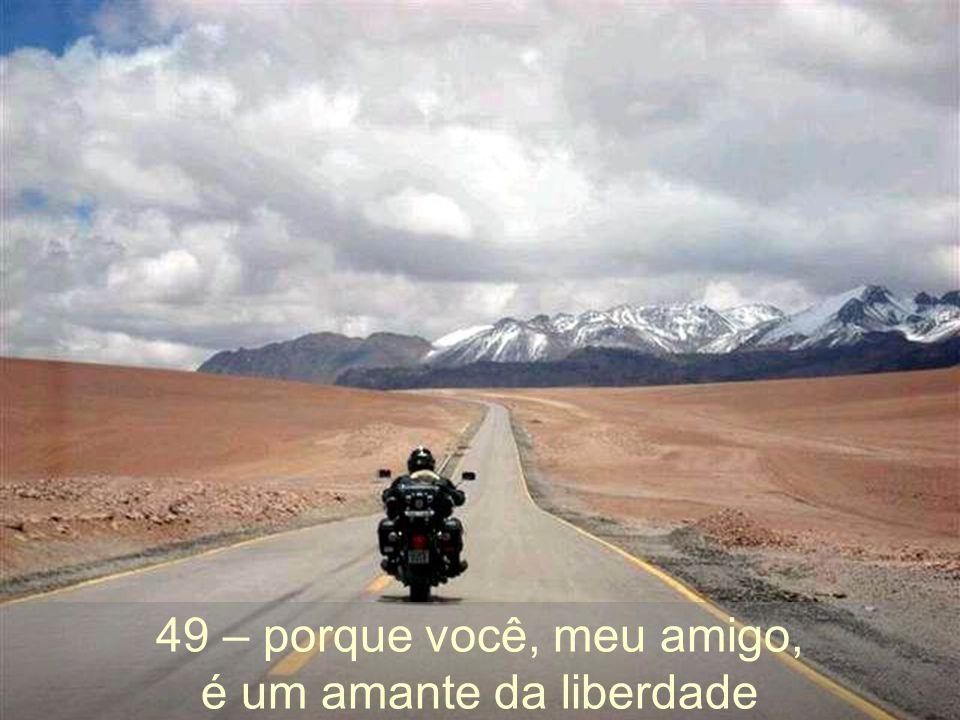 49 – porque você, meu amigo, é um amante da liberdade