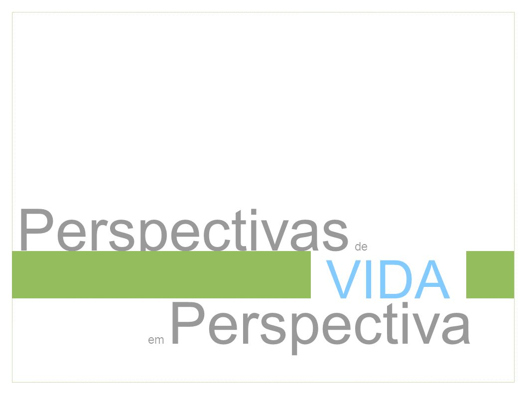 Perspectivas de VIDA em Perspectiva