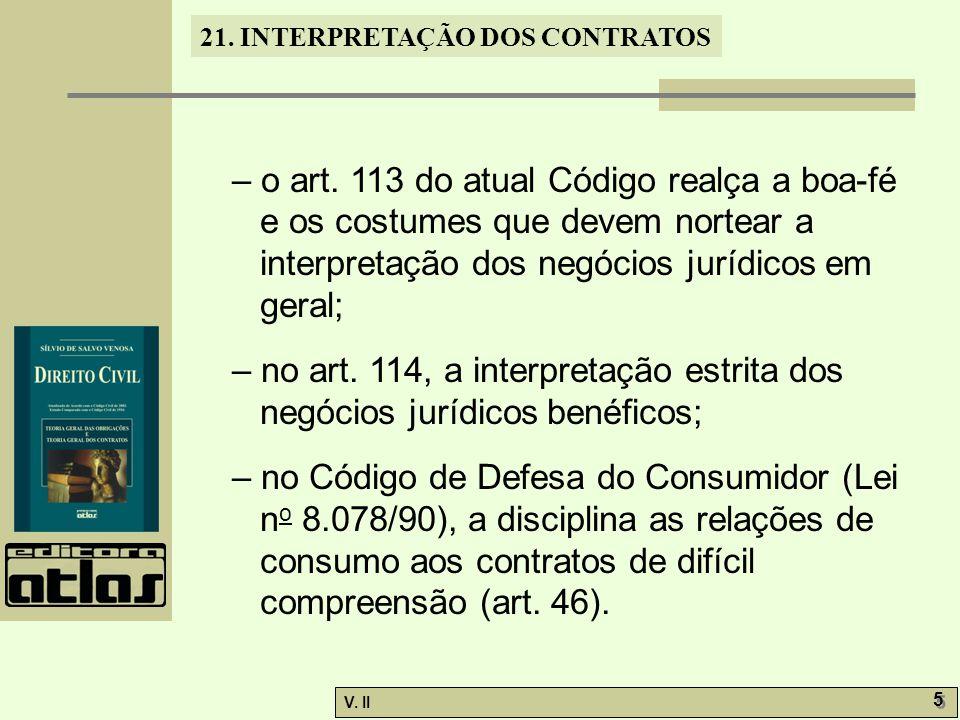– o art. 113 do atual Código realça a boa-fé e os costumes que devem nortear a interpretação dos negócios jurídicos em geral;