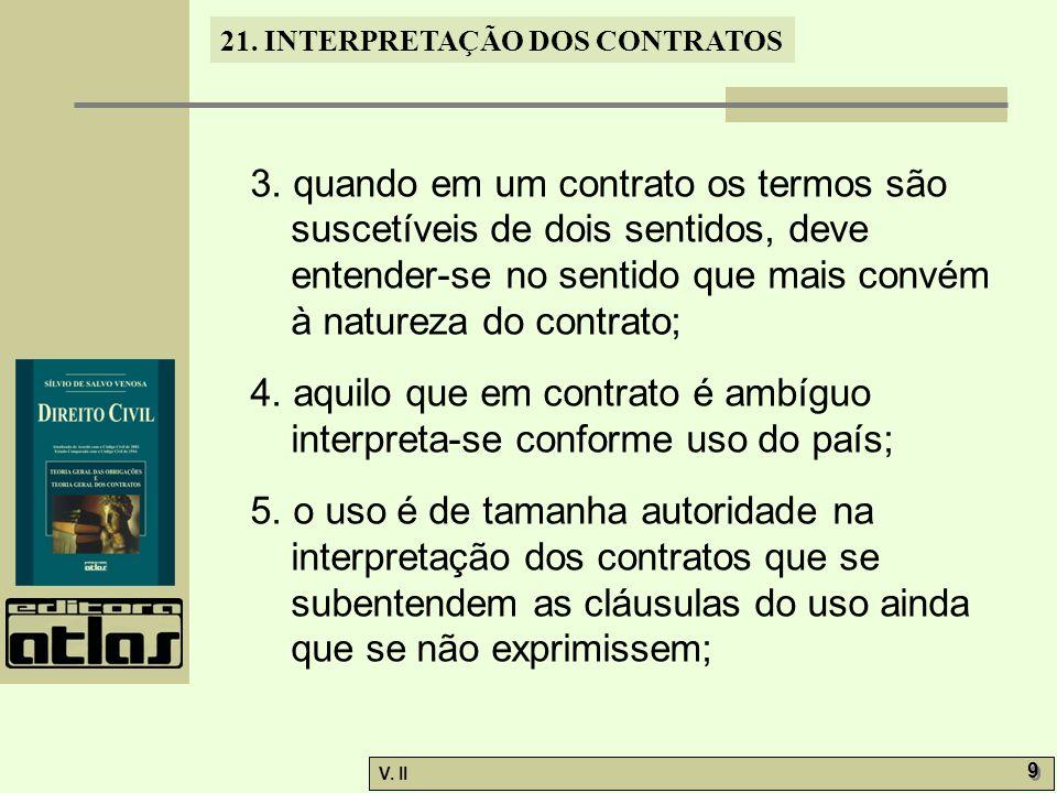 3. quando em um contrato os termos são suscetíveis de dois sentidos, deve entender-se no sentido que mais convém à natureza do contrato;