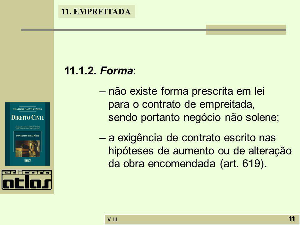 11.1.2. Forma: – não existe forma prescrita em lei para o contrato de empreitada, sendo portanto negócio não solene;