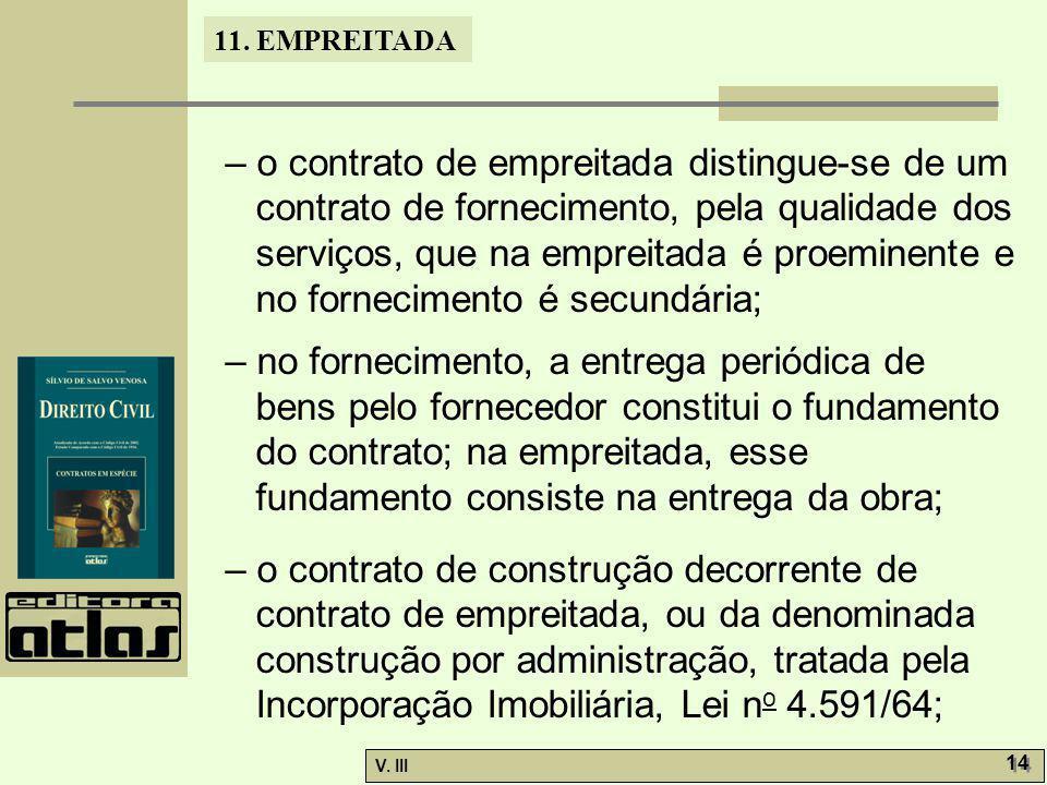 – o contrato de empreitada distingue-se de um contrato de fornecimento, pela qualidade dos serviços, que na empreitada é proeminente e no fornecimento é secundária;