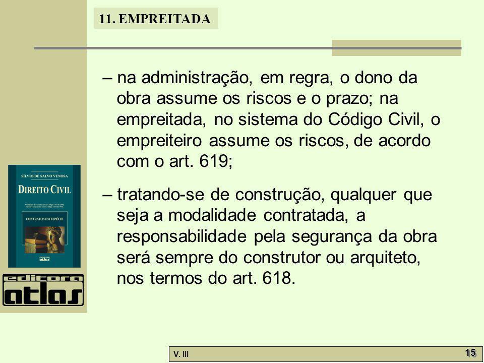 – na administração, em regra, o dono da obra assume os riscos e o prazo; na empreitada, no sistema do Código Civil, o empreiteiro assume os riscos, de acordo com o art. 619;