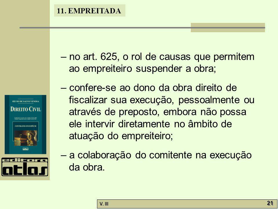 – no art. 625, o rol de causas que permitem ao empreiteiro suspender a obra;