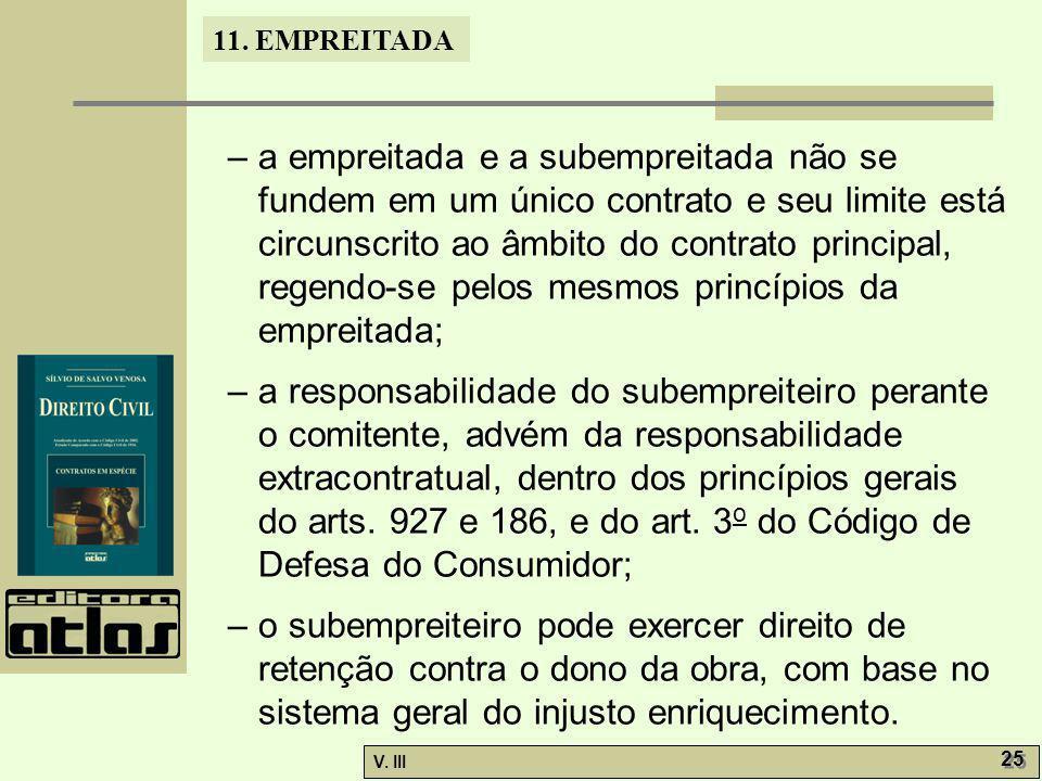 – a empreitada e a subempreitada não se fundem em um único contrato e seu limite está circunscrito ao âmbito do contrato principal, regendo-se pelos mesmos princípios da empreitada;