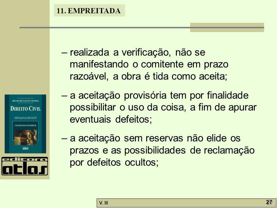 – realizada a verificação, não se manifestando o comitente em prazo razoável, a obra é tida como aceita;