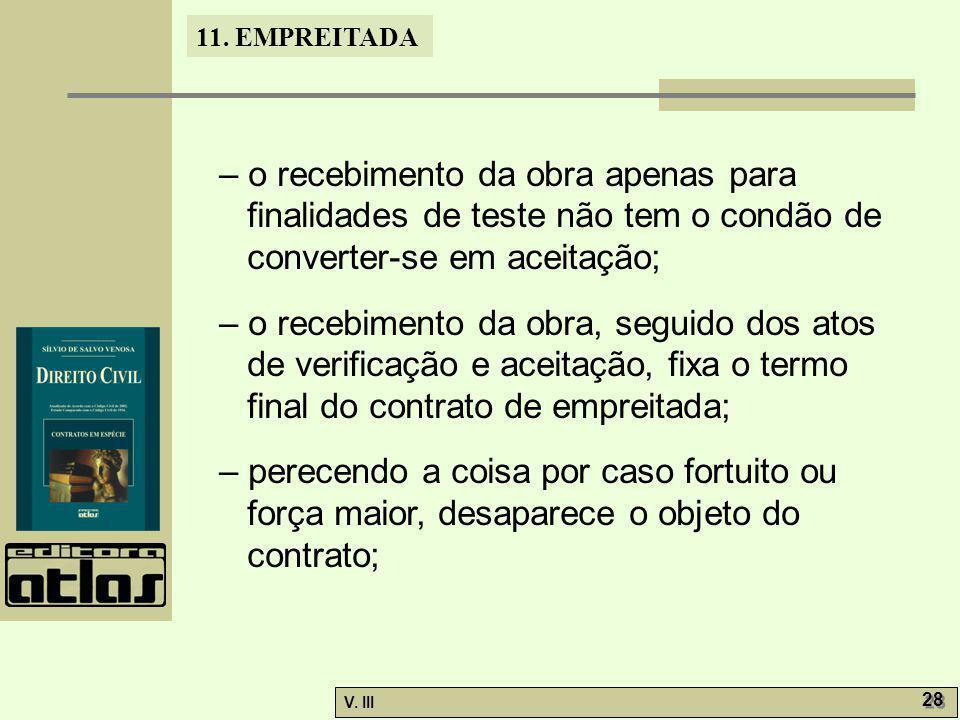 – o recebimento da obra apenas para finalidades de teste não tem o condão de converter-se em aceitação;