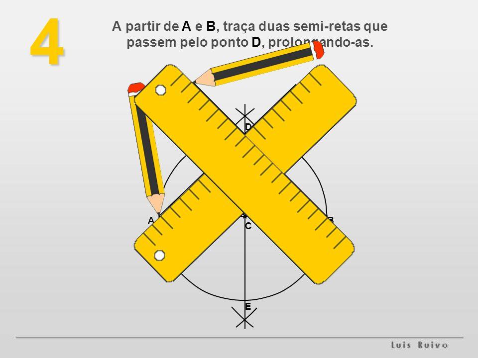 4 A partir de A e B, traça duas semi-retas que passem pelo ponto D, prolongando-as. D A B C E