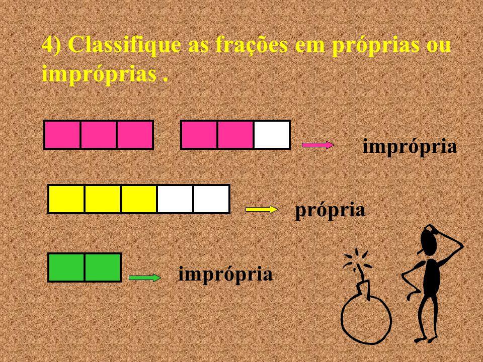4) Classifique as frações em próprias ou impróprias .