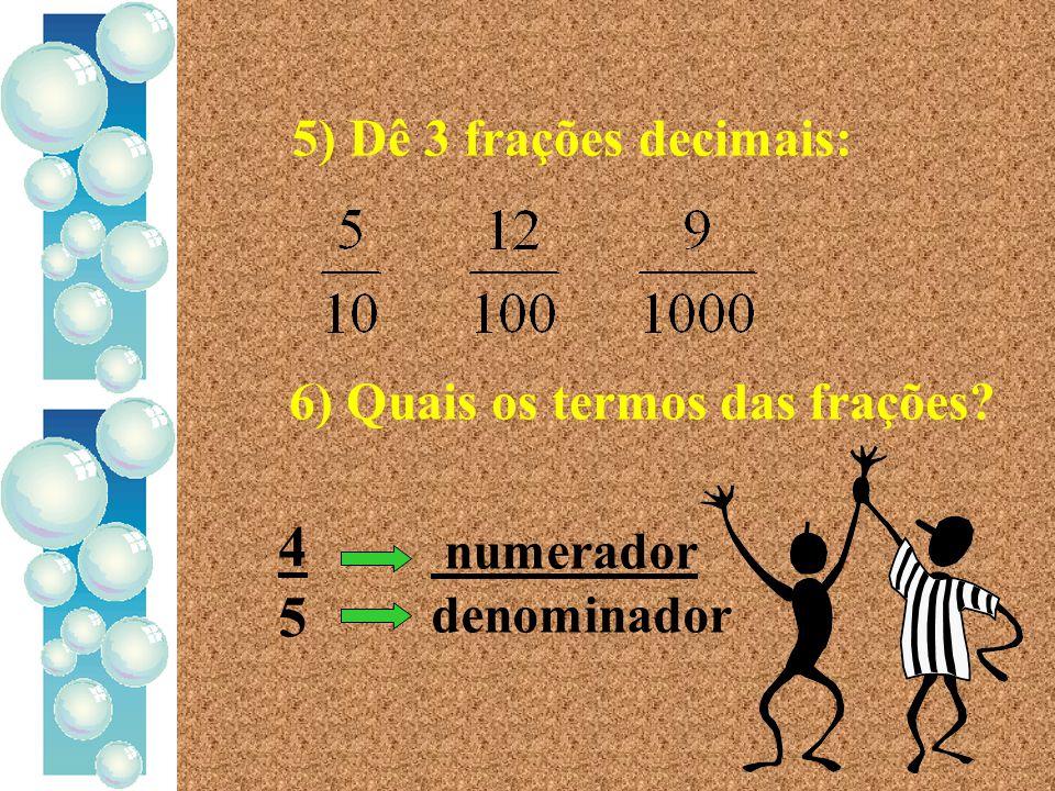 4 5 5) Dê 3 frações decimais: 6) Quais os termos das frações