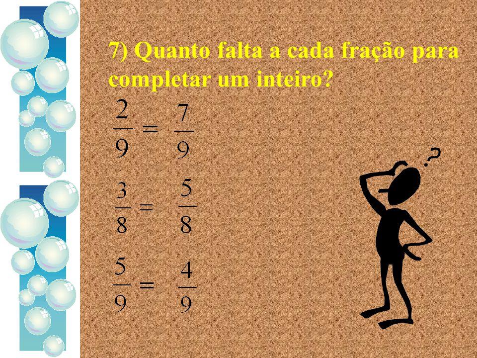 7) Quanto falta a cada fração para