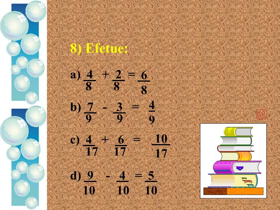 8) Efetue: a) 4 + 2 = 8 8 6 8 4 9 b) 7 - 3 = 9 9 10 17 c) 4 + 6 =