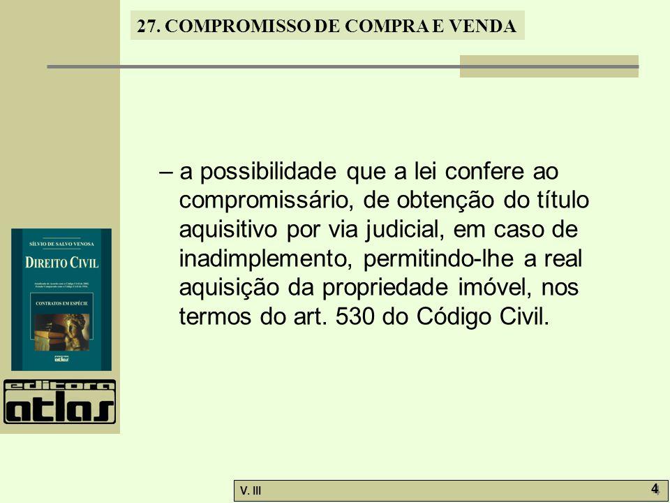 – a possibilidade que a lei confere ao compromissário, de obtenção do título aquisitivo por via judicial, em caso de inadimplemento, permitindo-lhe a real aquisição da propriedade imóvel, nos termos do art.