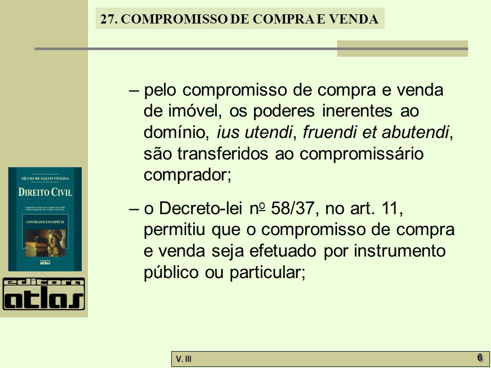 – pelo compromisso de compra e venda de imóvel, os poderes inerentes ao domínio, ius utendi, fruendi et abutendi, são transferidos ao compromissário comprador;