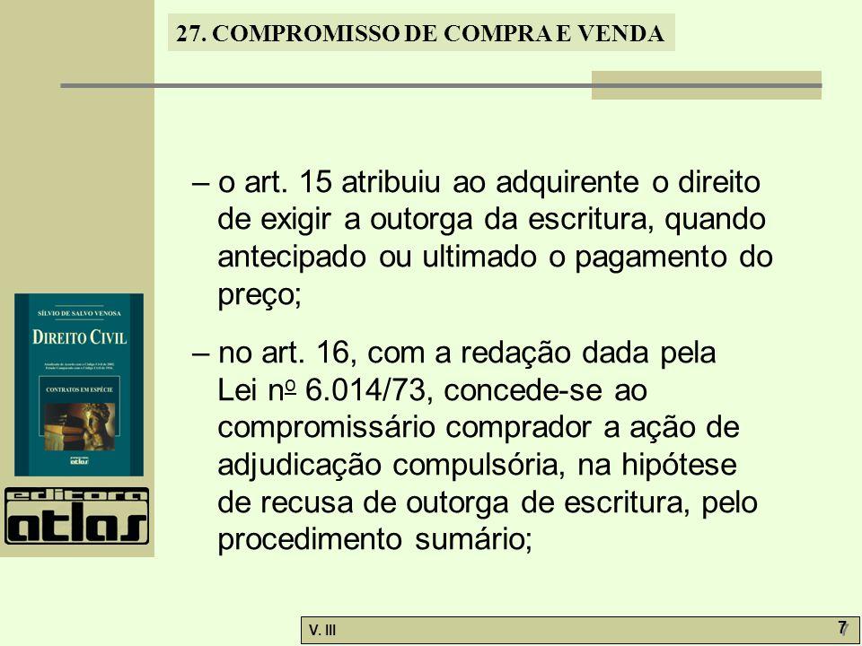 – o art. 15 atribuiu ao adquirente o direito de exigir a outorga da escritura, quando antecipado ou ultimado o pagamento do preço;